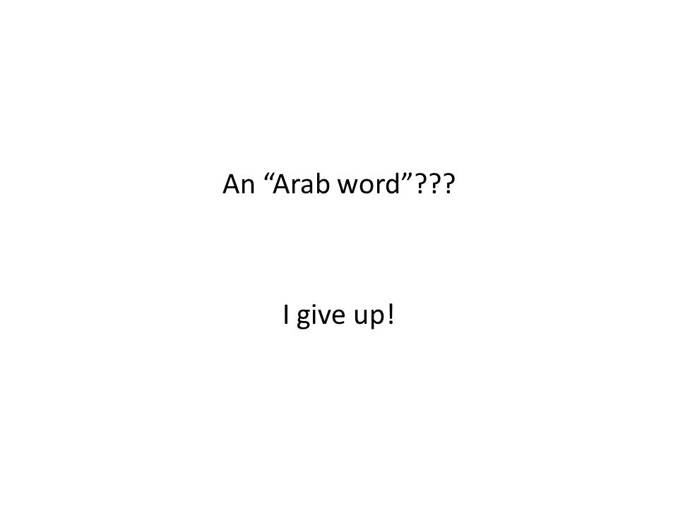 An Arab word??? I give up!