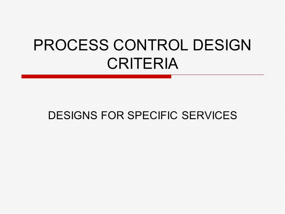 PROCESS CONTROL DESIGN CRITERIA DESIGNS FOR SPECIFIC SERVICES
