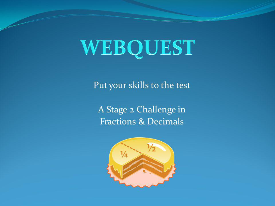 Put your skills to the test A Stage 2 Challenge in Fractions & Decimals