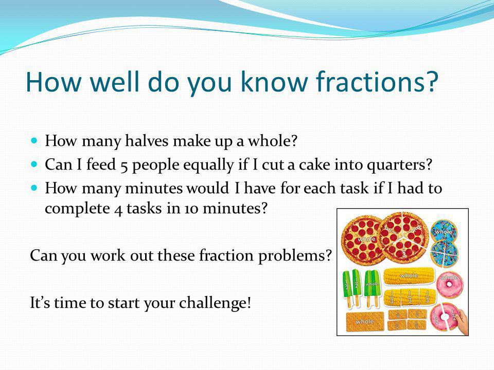 How well do you know fractions. How many halves make up a whole.