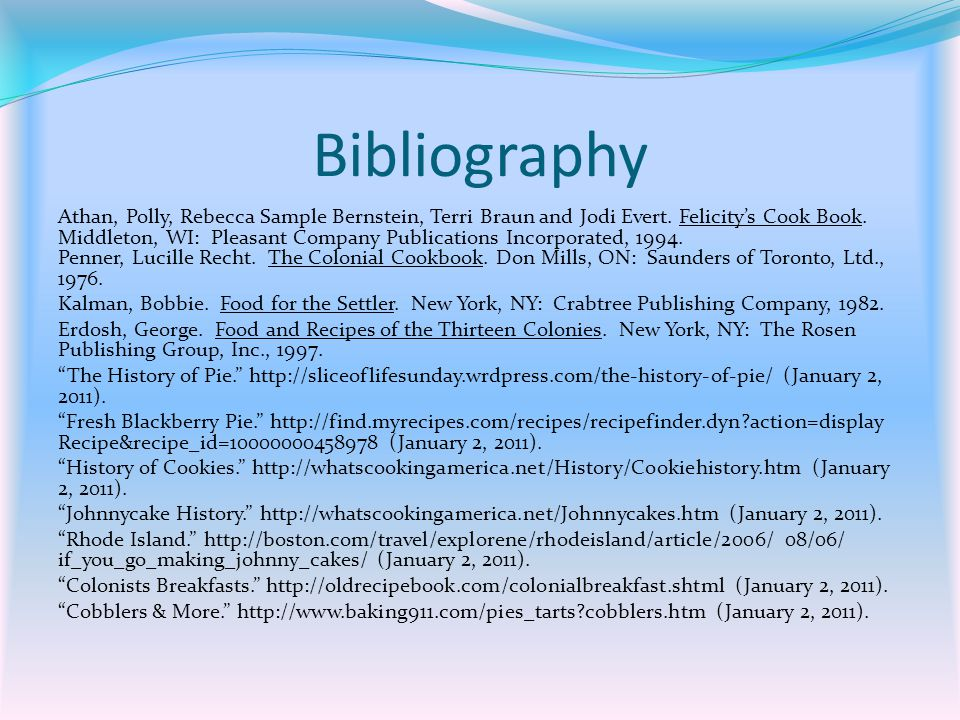 Bibliography Athan, Polly, Rebecca Sample Bernstein, Terri Braun and Jodi Evert. Felicitys Cook Book. Middleton, WI: Pleasant Company Publications Inc