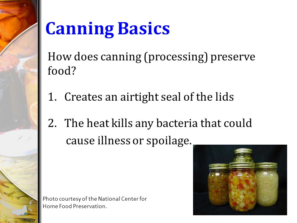Canning Basics How does canning (processing) preserve food.