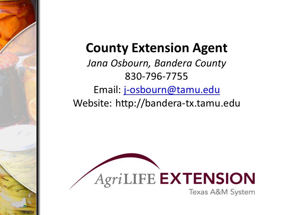 County Extension Agent Jana Osbourn, Bandera County 830-796-7755 Email: j-osbourn@tamu.edu Website: http://bandera-tx.tamu.eduj-osbourn@tamu.edu