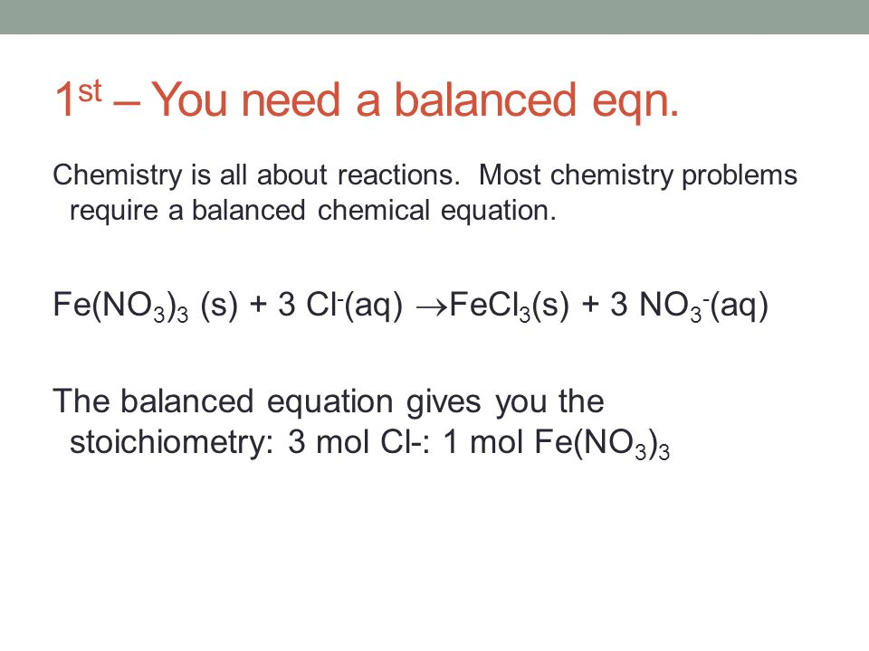 1 st – You need a balanced eqn. Chemistry is all about reactions.