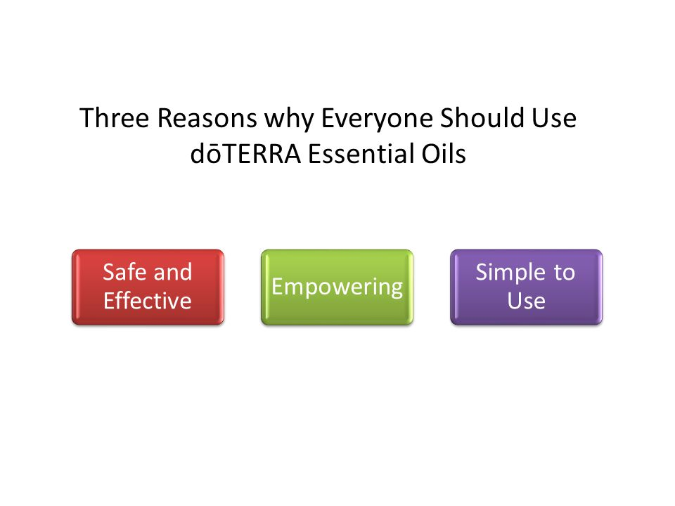 Three Reasons why Everyone Should Use dōTERRA Essential Oils Safe and Effective Empowering Simple to Use