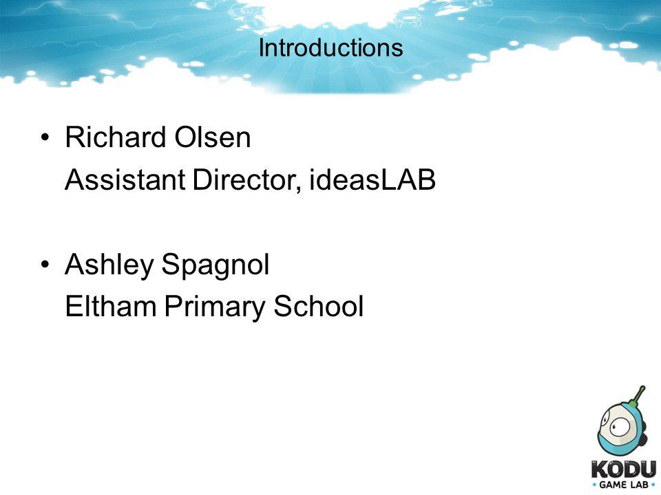 Introductions Richard Olsen Assistant Director, ideasLAB Ashley Spagnol Eltham Primary School