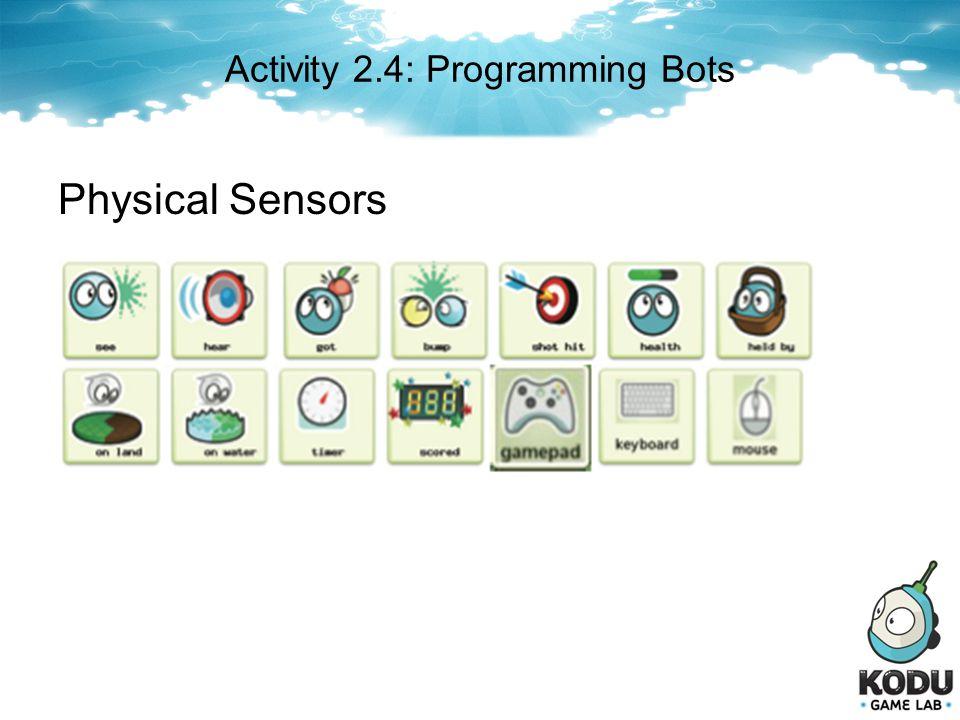 Activity 2.4: Programming Bots Physical Sensors