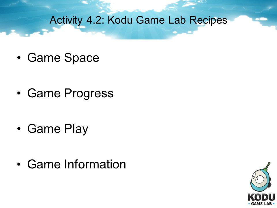 Activity 4.2: Kodu Game Lab Recipes Game Space Game Progress Game Play Game Information