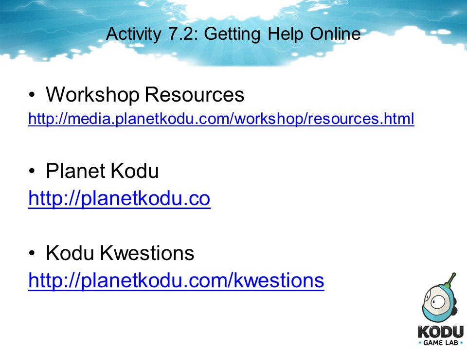 Activity 7.2: Getting Help Online Workshop Resources http://media.planetkodu.com/workshop/resources.html Planet Kodu http://planetkodu.co Kodu Kwestio