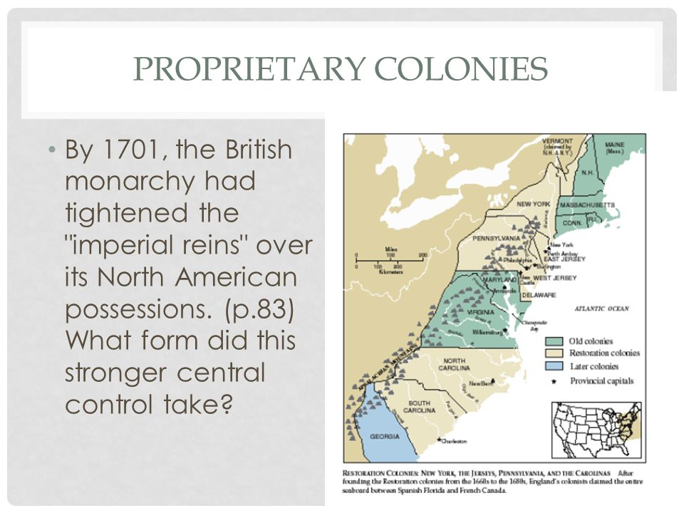 PROPRIETARY COLONIES By 1701, the British monarchy had tightened the imperial reins over its North American possessions.