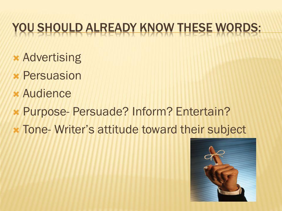 Advertising Persuasion Audience Purpose- Persuade? Inform? Entertain? Tone- Writers attitude toward their subject