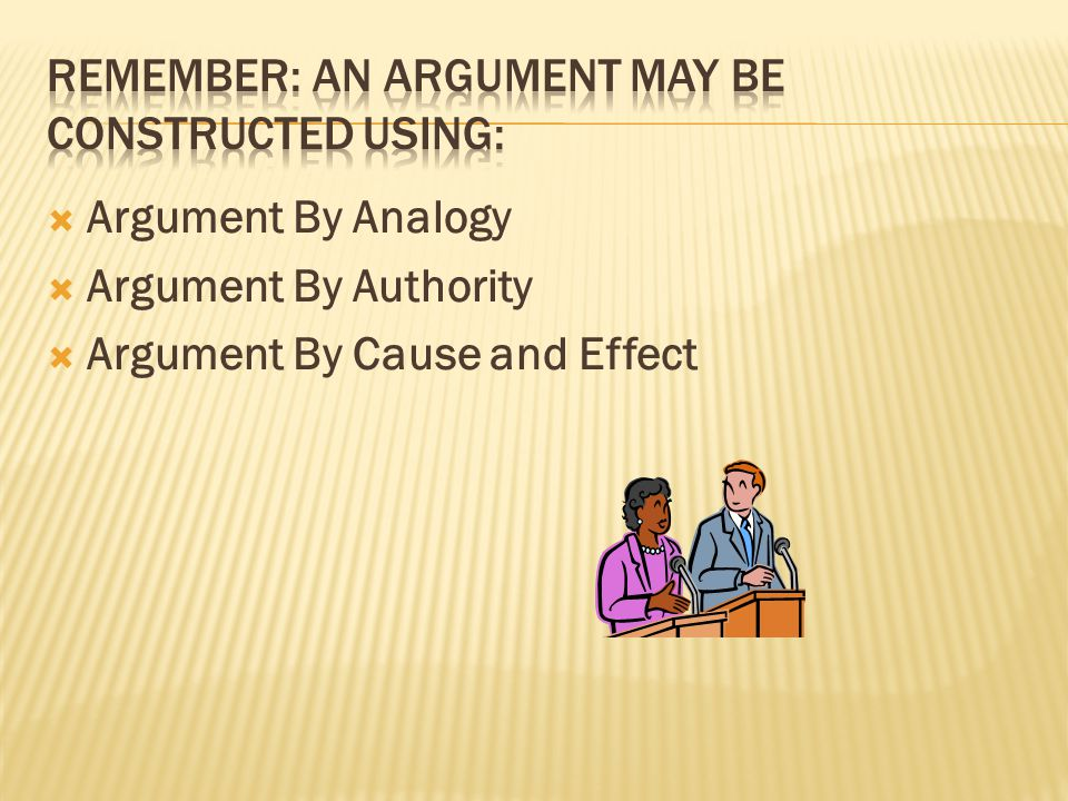 Argument By Analogy Argument By Authority Argument By Cause and Effect