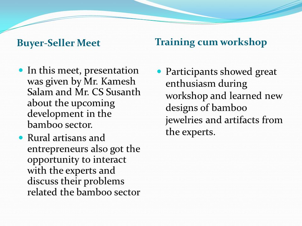 Buyer-Seller Meet Training cum workshop In this meet, presentation was given by Mr. Kamesh Salam and Mr. CS Susanth about the upcoming development in