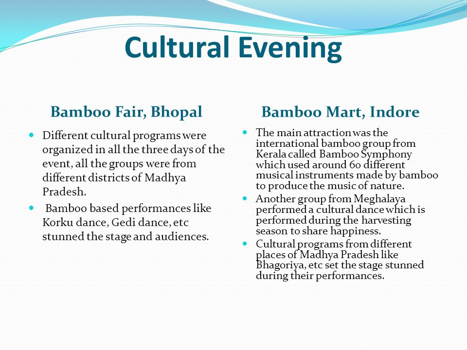 Cultural Evening Bamboo Fair, Bhopal Bamboo Mart, Indore Different cultural programs were organized in all the three days of the event, all the groups