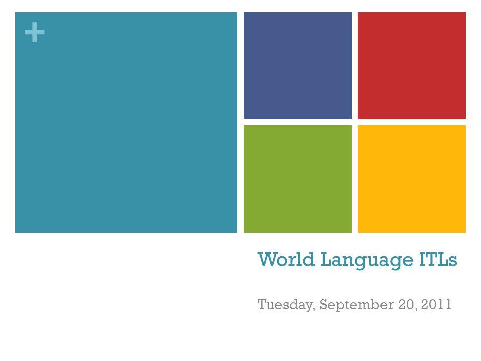 + World Language ITLs Tuesday, September 20, 2011