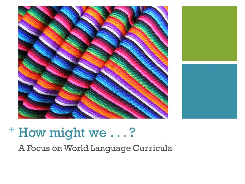 + How might we... A Focus on World Language Curricula