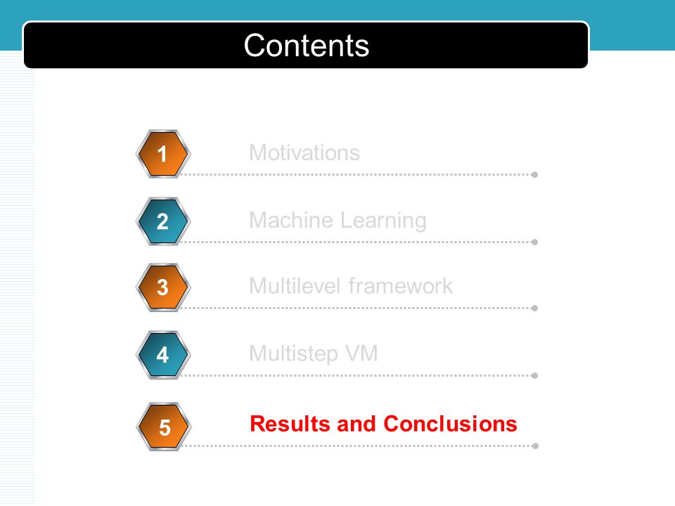 Contents Motivations 1 Machine Learning 2 Multilevel framework 3 Multistep VM 4 Results and Conclusions 5 5