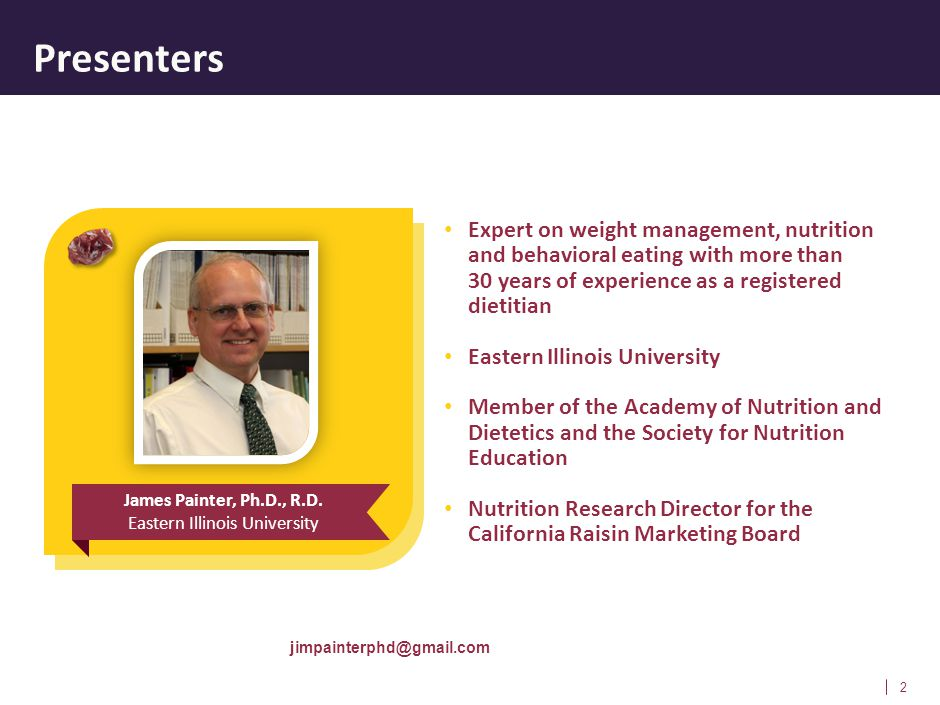 Presenters 2 James Painter, Ph.D., R.D. Eastern Illinois University Expert on weight management, nutrition and behavioral eating with more than 30 yea