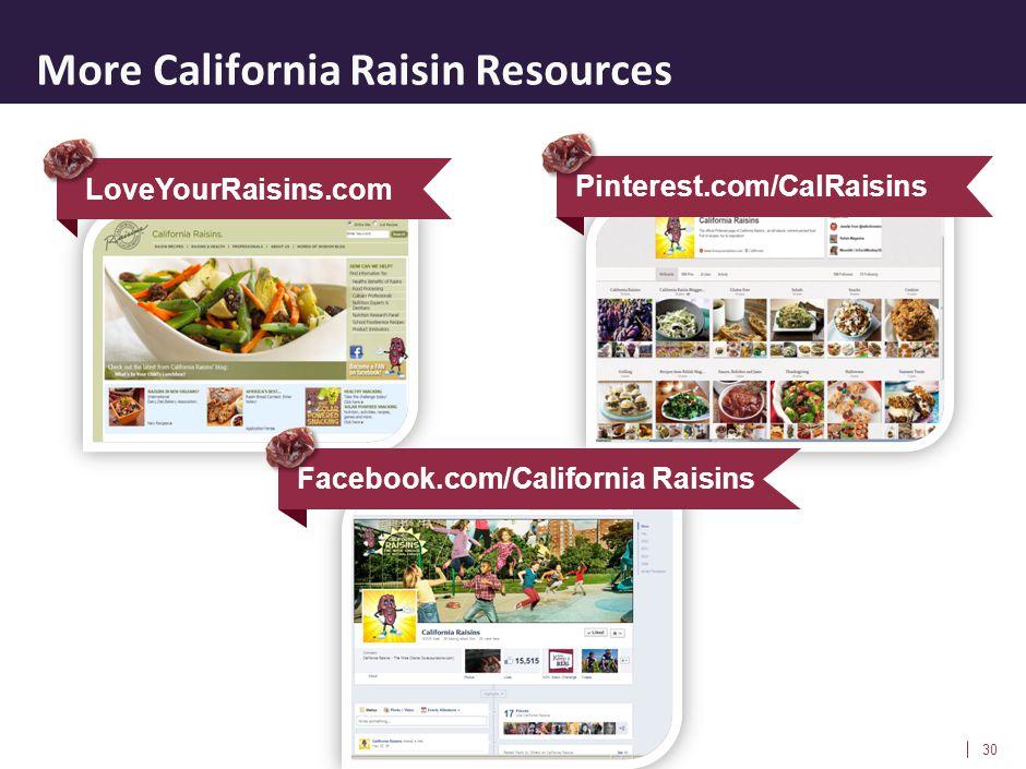 More California Raisin Resources 30 LoveYourRaisins.com Facebook.com/California Raisins Pinterest.com/CalRaisins