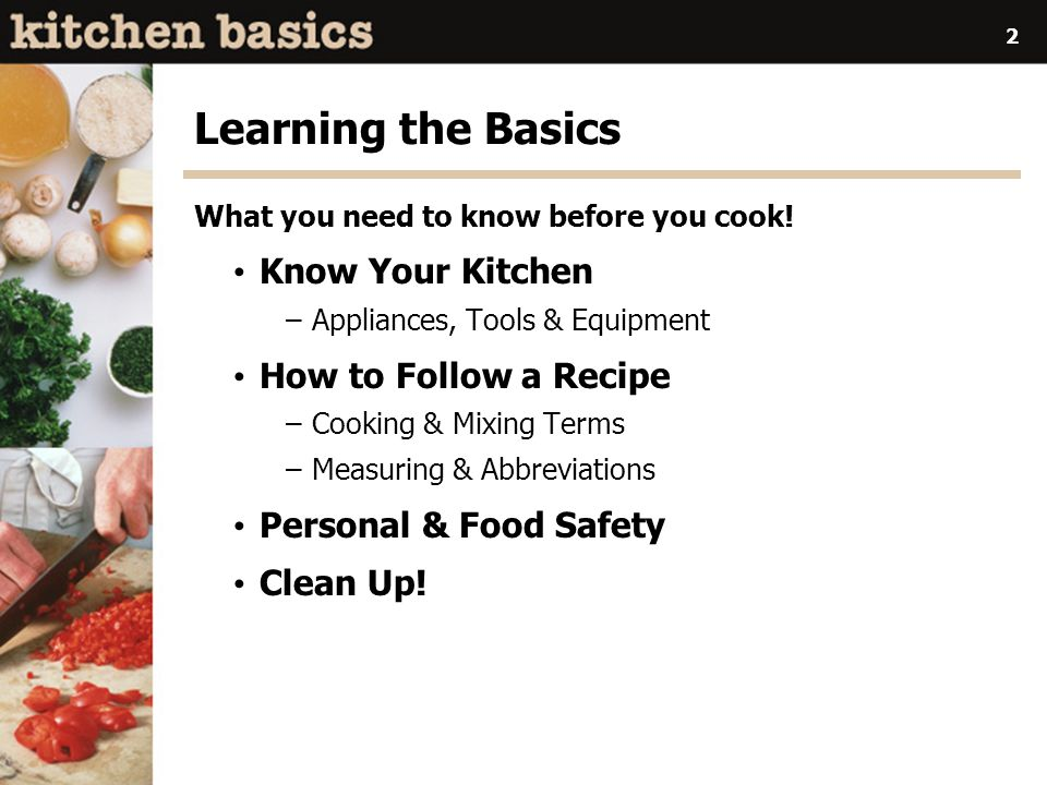 2 Learning the Basics What you need to know before you cook.