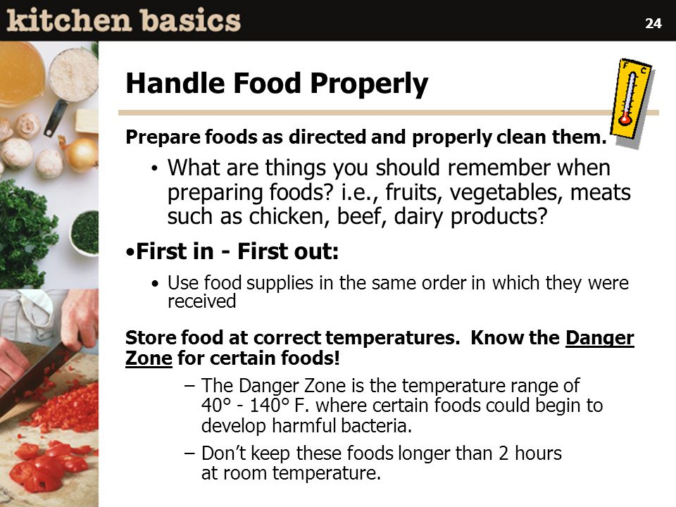 24 Handle Food Properly Prepare foods as directed and properly clean them.