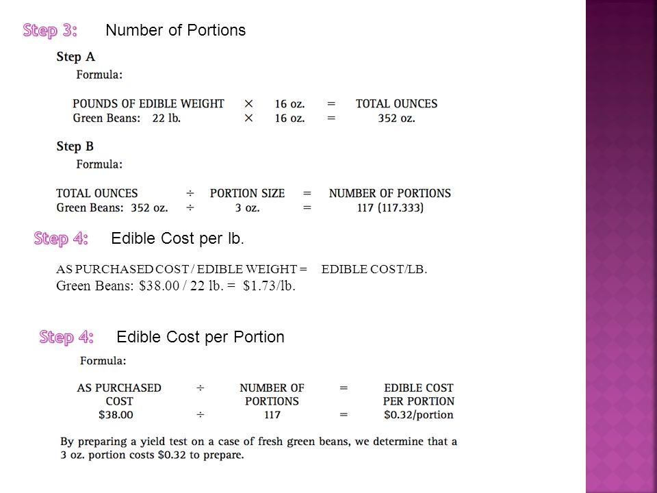 Number of Portions Edible Cost per Portion AS PURCHASED COST / EDIBLE WEIGHT = EDIBLE COST/LB.