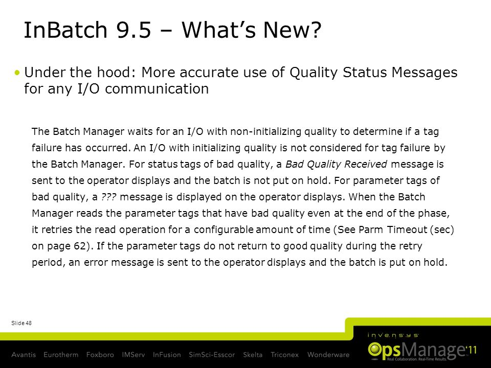 Slide 48 InBatch 9.5 – Whats New? Under the hood: More accurate use of Quality Status Messages for any I/O communication The Batch Manager waits for a