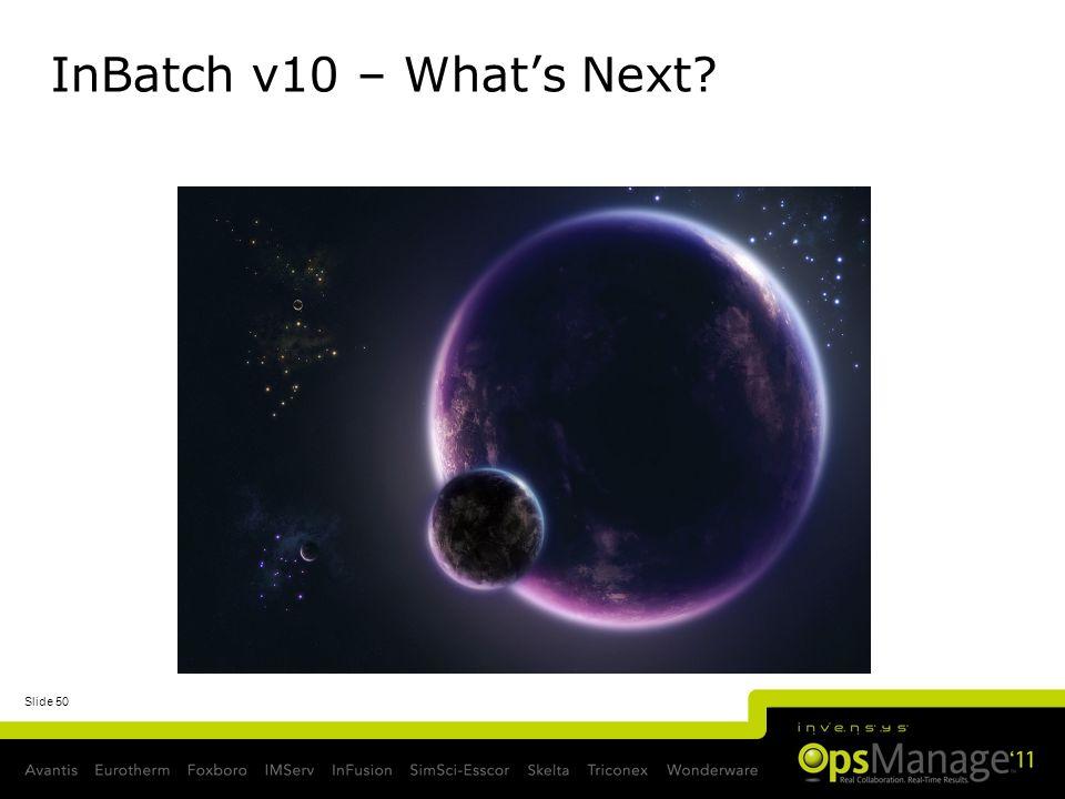 Slide 50 InBatch v10 – Whats Next?