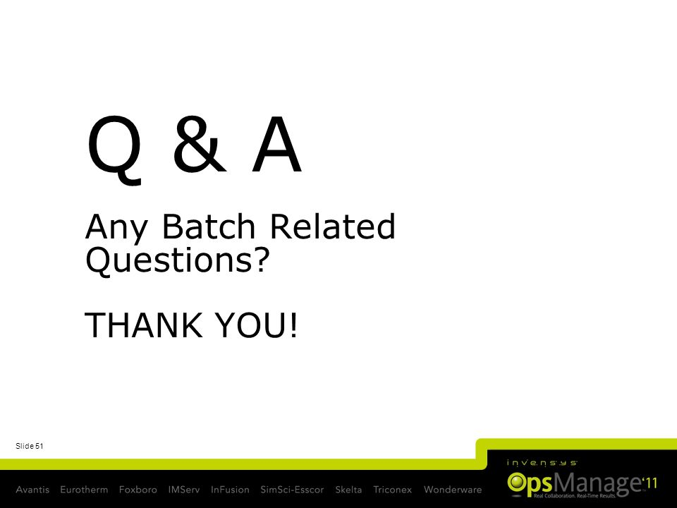 Slide 51 Q & A Any Batch Related Questions? THANK YOU!