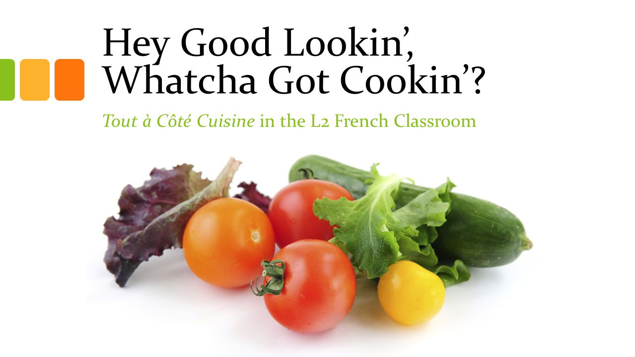 Hey Good Lookin, Whatcha Got Cookin Tout à Côté Cuisine in the L2 French Classroom