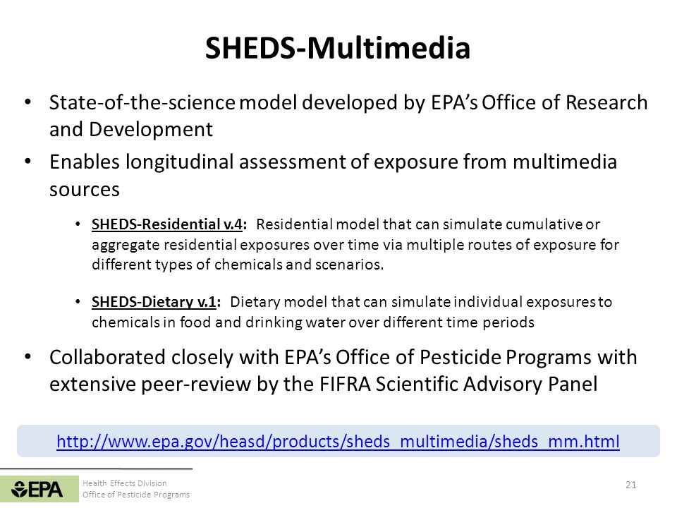 Health Effects Division Office of Pesticide Programs SHEDS-Multimedia State-of-the-science model developed by EPAs Office of Research and Development