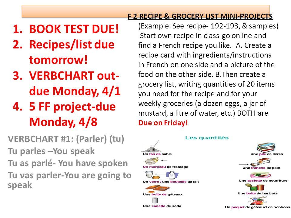 VERBCHART #1: (Parler) (tu) Tu parles –You speak Tu as parlé- You have spoken Tu vas parler-You are going to speak 1.BOOK TEST DUE! 2.Recipes/list due