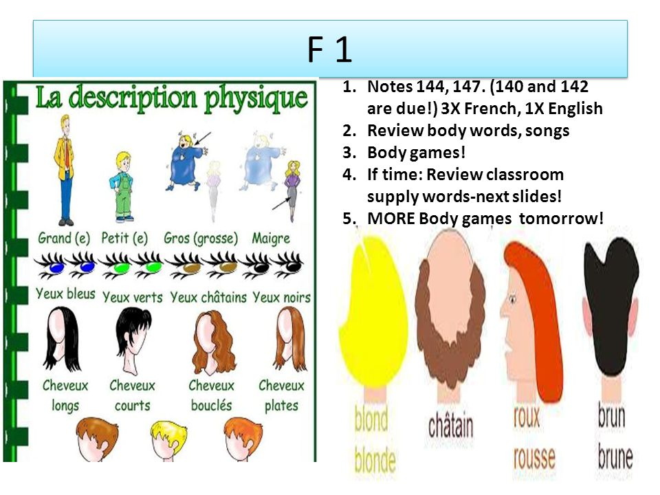 F 1 1.Notes 144, 147. (140 and 142 are due!) 3X French, 1X English 2.Review body words, songs 3.Body games! 4.If time: Review classroom supply words-n