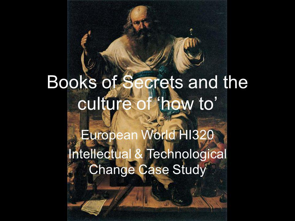 Books of Secrets and the culture of how to European World HI320 Intellectual & Technological Change Case Study