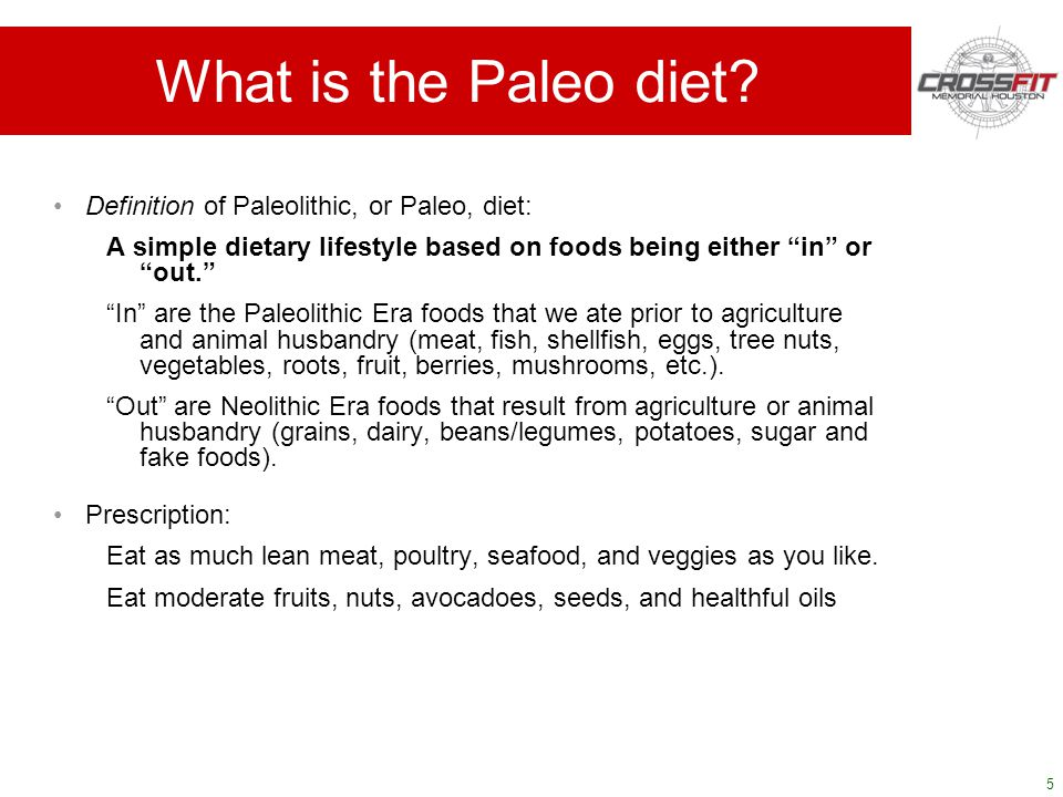 5 Definition of Paleolithic, or Paleo, diet: A simple dietary lifestyle based on foods being either in or out.