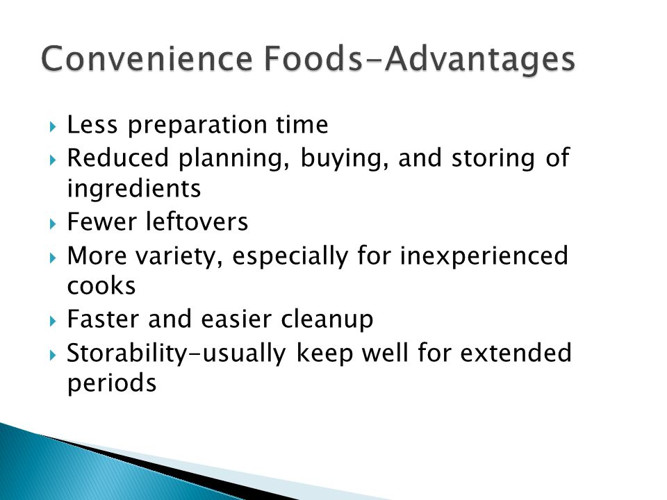 Less preparation time Reduced planning, buying, and storing of ingredients Fewer leftovers More variety, especially for inexperienced cooks Faster and