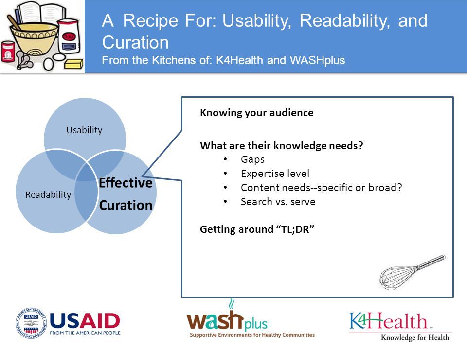 A Recipe For: Usability, Readability, and Curation From the Kitchens of: K4Health and WASHplus Usability Effective Curation Readability Knowing your a