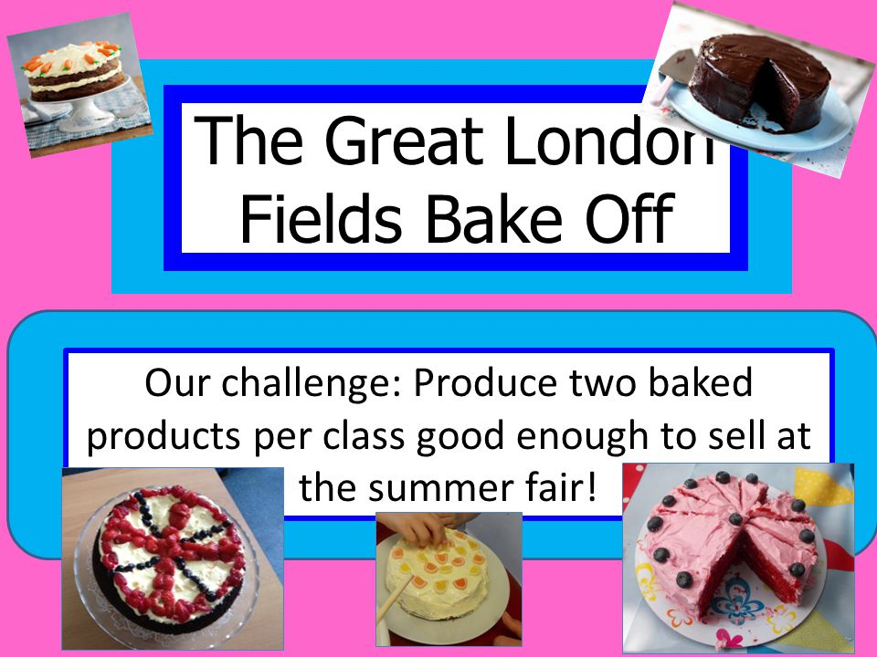 Our challenge: Produce two baked products per class good enough to sell at the summer fair!