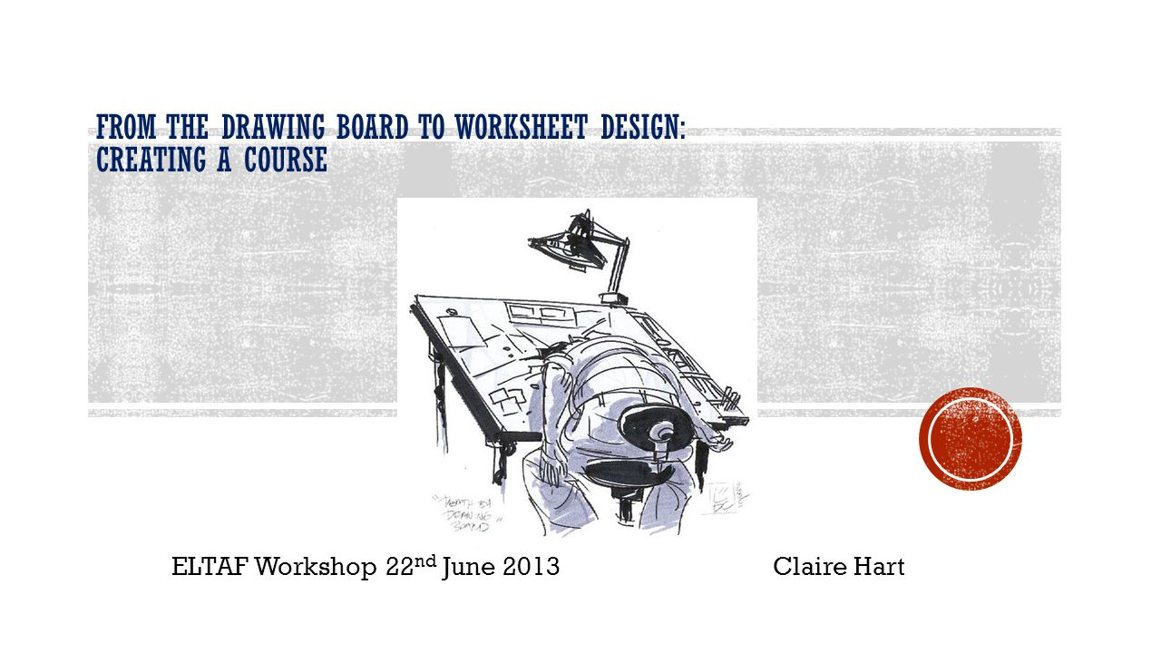 ELTAF Workshop 22 nd June 2013 Claire Hart