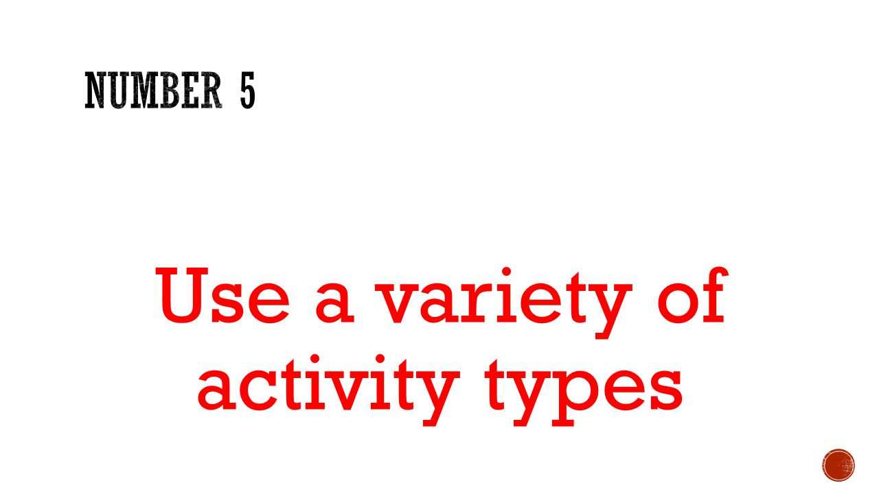Use a variety of activity types