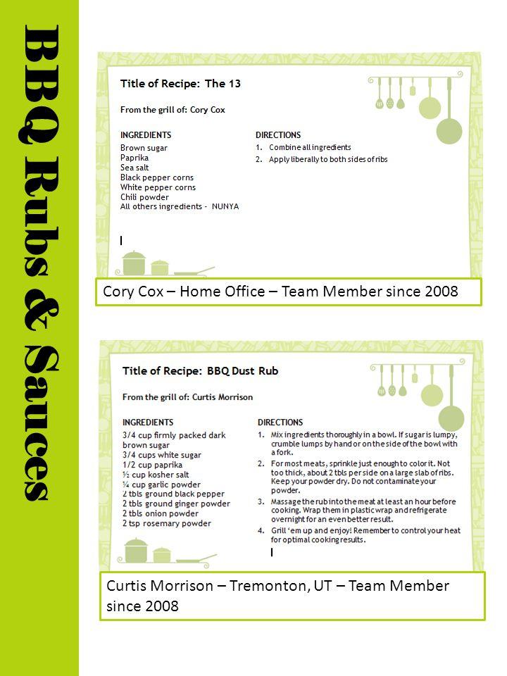 Cory Cox – Home Office – Team Member since 2008 Curtis Morrison – Tremonton, UT – Team Member since 2008 BBQ Rubs & Sauces
