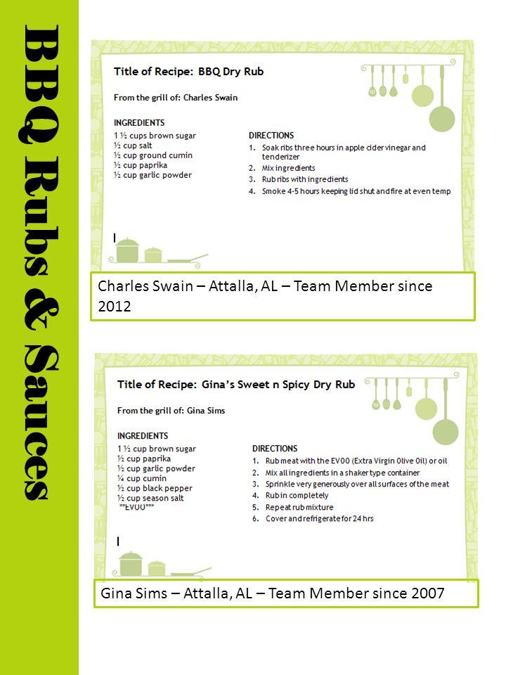 Gina Sims – Attalla, AL – Team Member since 2007 Charles Swain – Attalla, AL – Team Member since 2012 BBQ Rubs & Sauces