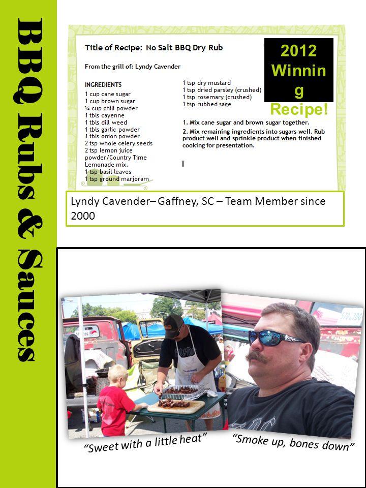 Lyndy Cavender– Gaffney, SC – Team Member since 2000 BBQ Rubs & Sauces 2012 Winnin g Recipe.
