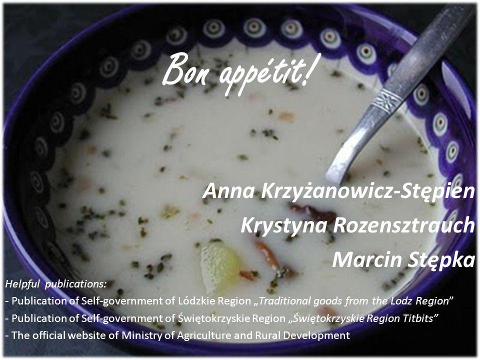 Bon appétit! Anna Krzyżanowicz-Stępien Krystyna Rozensztrauch Marcin Stępka Helpful publications: - Publication of Self-government of Lódzkie Region T