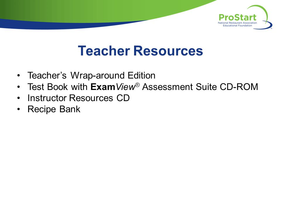 Teacher Resources Teachers Wrap-around Edition Test Book with ExamView ® Assessment Suite CD-ROM Instructor Resources CD Recipe Bank