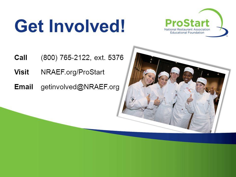 Get Involved! Call(800) 765-2122, ext. 5376 VisitNRAEF.org/ProStart Emailgetinvolved@NRAEF.org