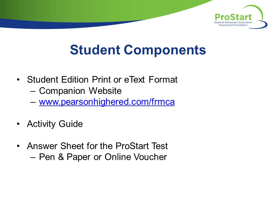 Student Components Student Edition Print or eText Format –Companion Website –www.pearsonhighered.com/frmcawww.pearsonhighered.com/frmca Activity Guide