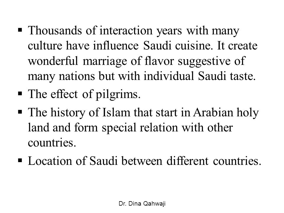 Thousands of interaction years with many culture have influence Saudi cuisine.