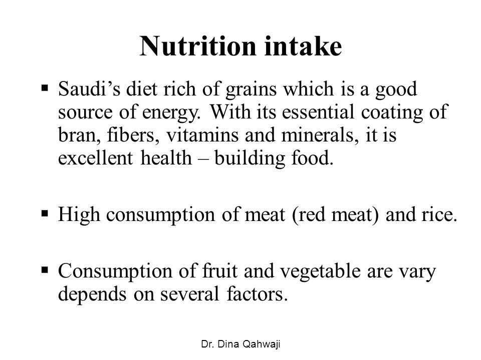 Nutrition intake Saudis diet rich of grains which is a good source of energy.