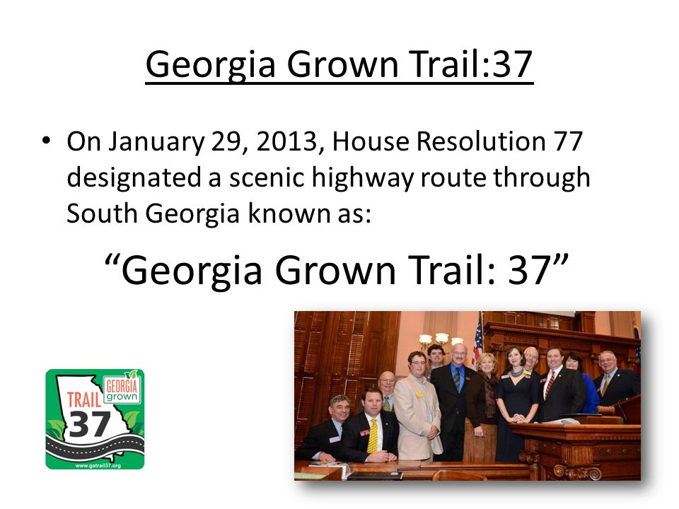 Georgia Grown Trail:37 On January 29, 2013, House Resolution 77 designated a scenic highway route through South Georgia known as: Georgia Grown Trail: